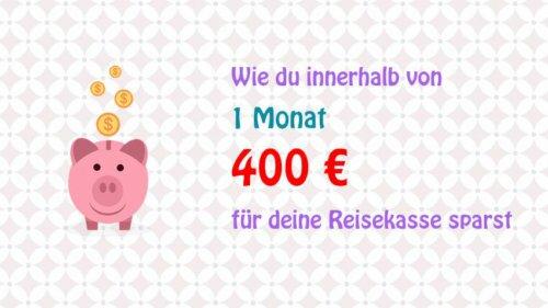 Reisekasse aufbessern: Wie du in 1 Monat 400 € sparst